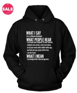 What I Say I'm Software Developer Custom Hoodies Quote
