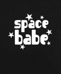 Space Babe Sweater Funny Sweatshirt