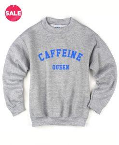 Caffeine Queen Sweater Funny Sweatshirt