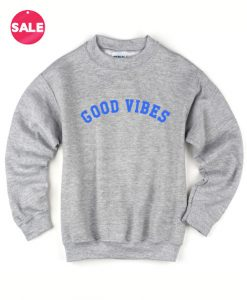 Good Vibes Sweater Funny Sweatshirt