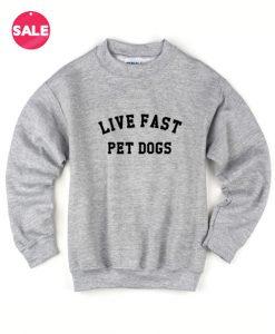 Live Fast Pet Dogs Sweater Funny Sweatshirt