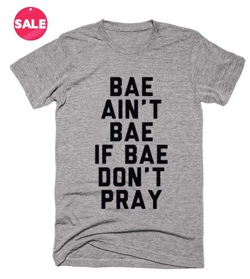Bae Ain't Bae If Bae Don't Pray T-Shirt
