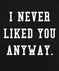 Black 3 247x296 I Never Liked You Anyway Tank Top