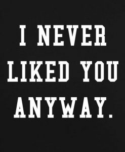 Black 3 247x300 I Never Liked You Anyway Tank Top