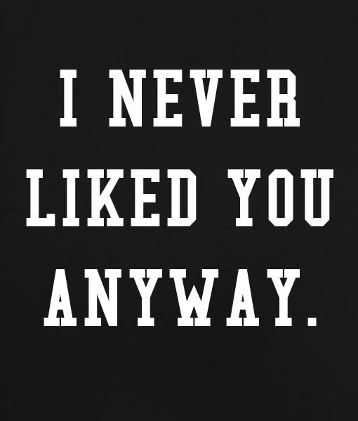 Black 3 510x599 I Never Liked You Anyway Tank Top