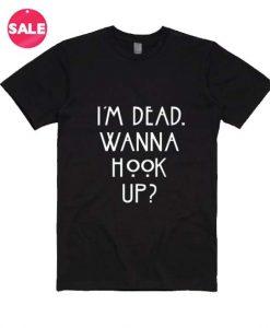 I'm Dead Wanna Hook Up T-Shirt