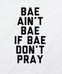 White 10 247x296 Bae Ain't Bae If Bae Don't Pray T Shirt