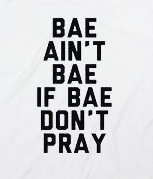 White 10 510x599 Bae Ain't Bae If Bae Don't Pray T Shirt