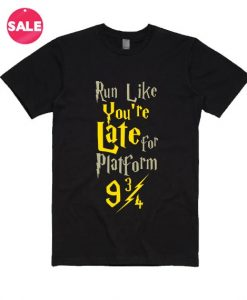 Run Like You're Late For Platform 9 3/4 T-Shirt - customize your own shirt