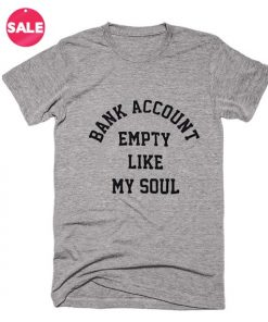 Bank Account Empty Like My Soul T-Shirt