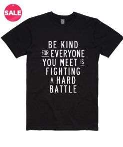 Be Kind for Everyone You Meet T-Shirt