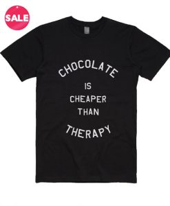 Chocolate is Cheaper Than Therapy T-Shirt