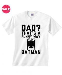 Dad is Batman T-Shirt