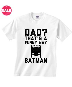 Dad is Batman T-Shirt