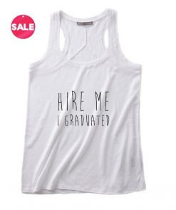 Hire Me I Graduated Summer Funny Quote Tank top