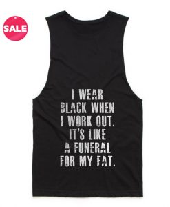 I Wear Black When I Work Out Summer Tank top