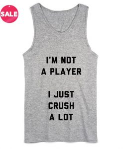 I'm Not A Player I Just Crush A Lot Summer Tank top