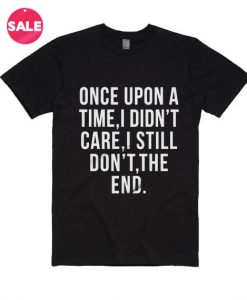 Once Upon A Time I Didn't Care T-Shirt