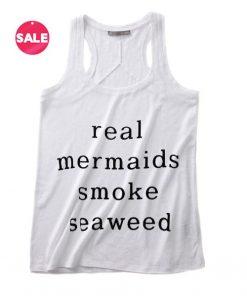 Real Mermaids Smoke Seaweed Summer Tank top