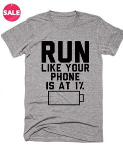 Run Like Your Phone Is At 1% T-Shirt