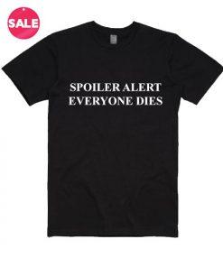 Spoiler Alert Everyone Dies T-Shirt