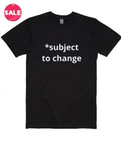 Subject To Change T-Shirt