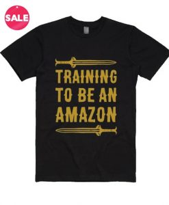 Training To Be An Amazon T-Shirt