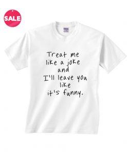 Treat Me Like A Joke T-Shirt