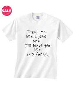 Treat Me Like A Joke T-Shirt