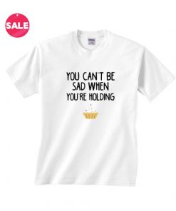 You Can't Be Sad T-Shirt