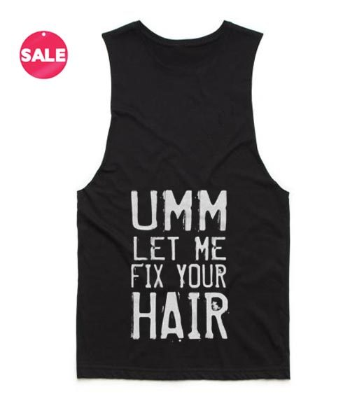UMM Let Me Fix Your Hair Summer Tank top