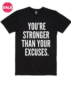 You're Stronger Than Your Excuses T-Shirt