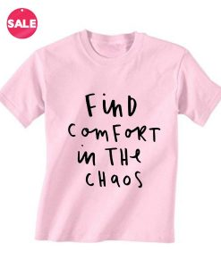 Find Comfort in The Chaos Inspirational T Shirt Quotes