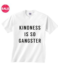 Kindness is so Gangster Inspirational T Shirt Quotes