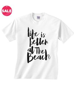 Life is Better At The Beach Inspirational T Shirt Quotes