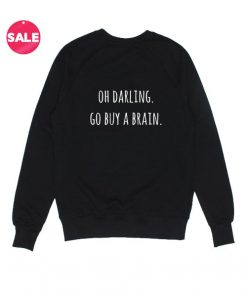 Darling Go Buy A Brain Sweatshirt Funny