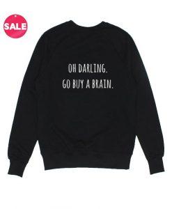 Darling Go Buy A Brain Sweatshirt Funny