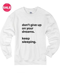 Don't Give Up On Your Dreams Sweatshirt Funny