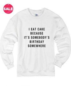 I Eat Cake Because Somebody Sweatshirt Funny