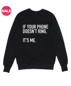 If Your Phone Doesn't Ring Sweatshirt Funny