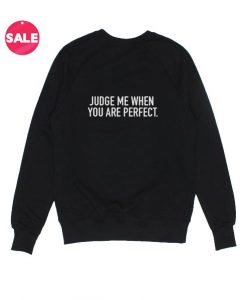 Judge Me When You Are Perfect Sweatshirt Funny