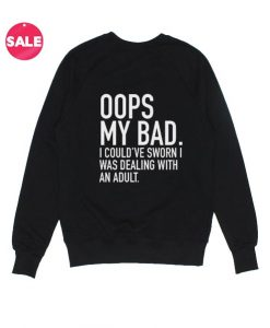 Oops My Bad Sweatshirt Funny