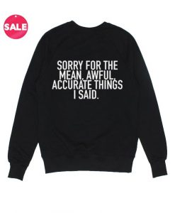 Sorry For The Mean Awful Sweatshirt Funny