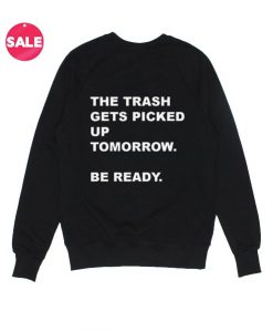 The Trash Gets Picked Up Sweatshirt Funny
