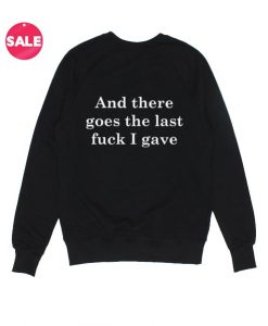 There Goes The Last Fuck I Gave Sweatshirt Funny