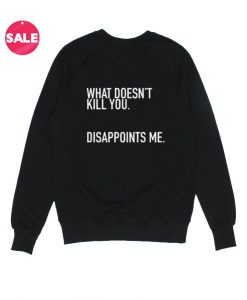 What Doesn't Kill You Sweatshirt Funny