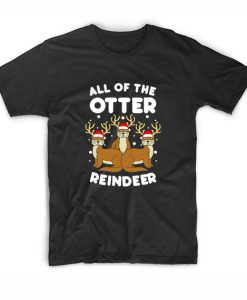All The Otter Reindeers T Shirt