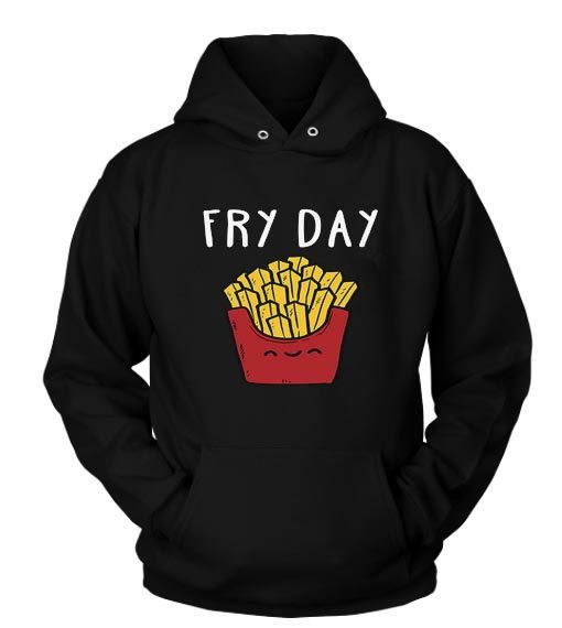 Fry Day Funny Gift Custom Hoodies Quote