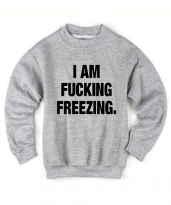 I Am Fucking Freezing Sweater