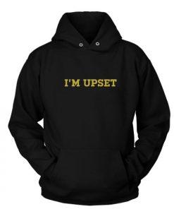 I'm Upset Drizzy Drake Custom Hoodies Quote